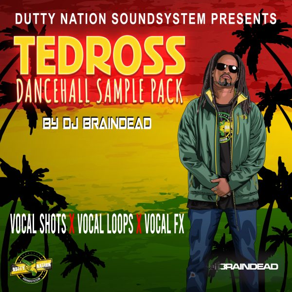 DJ BRAINDEAD'S DUTTY NATION SOUNDS – TEDROSS DANCEHALL VOCAL PACK VOL. 1
